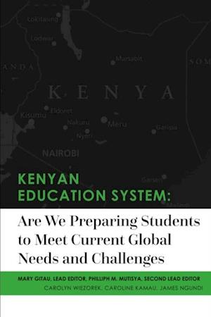 Kenyan Education System:Are We Preparing Students to Meet Current Global Needs and Challenges