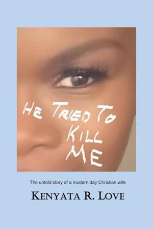 He Tried to Kill Me af Kenyata R. Love
