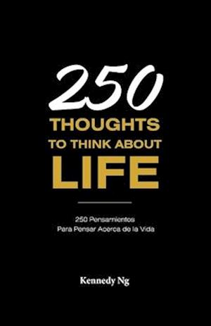 250 Thoughts to Think about Life