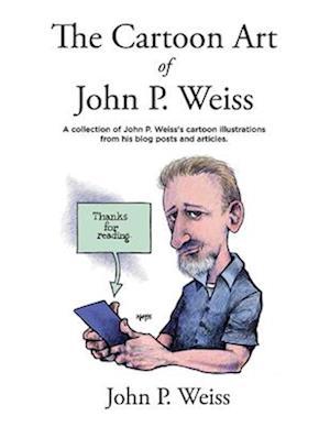 The Cartoon Art of John P. Weiss