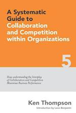 A Systematic Guide to Collaboration and Competition Within Organizations