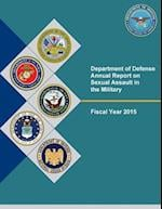 Department of Defense Annual Report on Sexual Assault in the Military Fiscal Year 2015