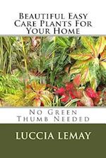 Beautiful Easy Care Plants for Your Home