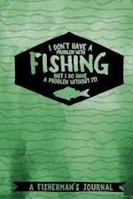 I Don't Have a Problem with Fishing -A Fisherman's Journal