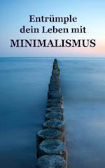 Entrumple Dein Leben Mit Minimalismus