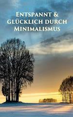 Entspannt & Glucklich Durch Minimalismus