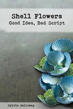 Shell Flowers - Good Idea, Bad Script