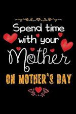Spend Time with Your Mother on Mother's Day