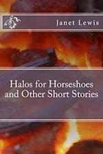 Halos for Horseshoes and Other Short Stories
