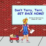 Don't Tarry, Terri, Get Back Home!