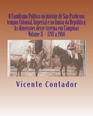 O Familismo Politico No Interior de Sao Paulo Nos Tempos Colonial, Imperial E No Limiar Da Republica