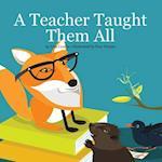 A Teacher Taught Them All