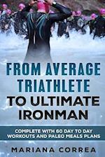 From Average Triathlete to Ultimate Ironman