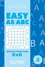 Sudoku Easy as ABC - 200 Hard to Master Puzzles 6x6 (Volume 2)
