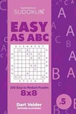 Sudoku Easy as ABC - 200 Easy to Medium Puzzles 8x8 (Volume 5)