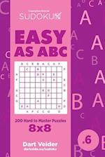 Sudoku Easy as ABC - 200 Hard to Master Puzzles 8x8 (Volume 6)