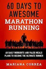 60 Days to Awesome Marathon Running