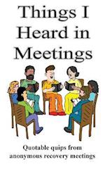 Things I Heard in Meetings