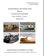 Soldier Training Publication Stp 9-91h14-SM-Tg Soldier's Manual and Training Guide Mos 91h Tracked Vehicle Repairer Skill Levels 1, 2, 3 and 4 March 2