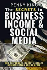 The Secrets to Business, Income & Social Media
