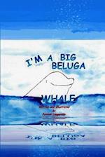 I'm a Big Beluga Whale