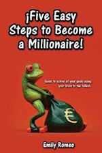 Five Easy Steps to Become a Millionaire