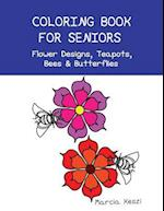 Coloring Book for Seniors - Flower Designs, Teapots, Bees & Butterflies