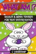 What Am I? Riddles and Brain Teasers for Kids Easter Edition