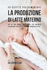 50 Ricette Per Aumentare La Produzione Di Latte Materno