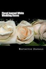 Floral Journal White Wedding Roses
