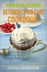 Mouthwatering Ketogenic Mug Cake Cookbook