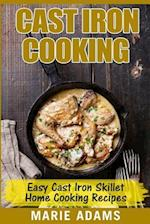 Cast Iron Cooking - Easy Cast Iron Skillet Home Cooking Recipes
