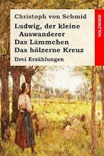 Ludwig, Der Kleine Auswanderer / Das Lammchen / Das Holzerne Kreuz