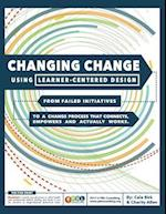 Changing Change Using Learner-Centered Design