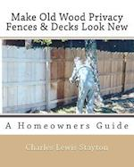 Make Old Wood Privacy Fences & Decks Look New