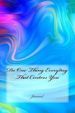 Do One Thing Everyday That Centres You