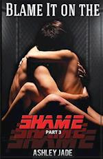 Blame It on the Shame (Part 3) af Ashley Jade