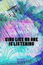 Sing Like No One Is Listening