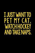 I Just Want to Pet My Cat, Watch Hockey and Take Naps