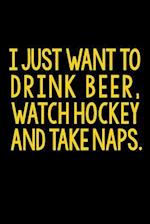 I Just Want to Drink Beer, Watch Hockey and Take Naps