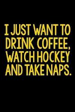 I Just Want to Drink Coffee, Watch Hockey and Take Naps