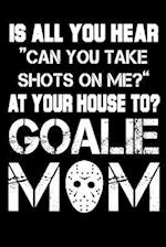 Is All You Hear Can You Take Shots on Me? at Your House Too