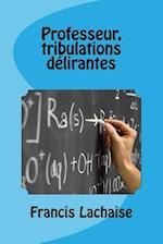 Professeur, Tribulations Delirantes