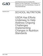 School Nutrition USDA Has Efforts Underway to Help Address Ongoing Challenges Implementing Changes in Nutrition Standards