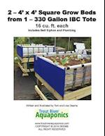 2 - 4' X 4' Square Grow Beds from 1 - 330 Gallon IBC Tote