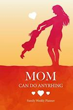 Moms Can Do Anything! Family Weekly Planner
