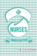 Nurses Make It Better to Do List Notebook