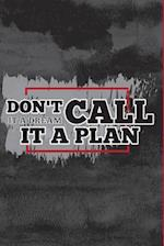 Don't Call It a Dream Call It a Plan Daily Planner to Do List