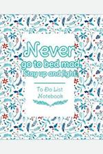Never Go to Bed Mad. Stay Up and Fight. to Do List Notebook