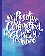 Be Positive Be Committed Be Crazy Be Genuine, Quote Inspirational Writing Journal